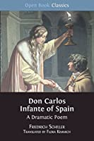 Don Carlos Infante of Spain: A Dramatic Poem (Open Book Classics)