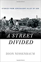 A Street Divided: Stories From Jerusalem's Alley of God by Dion Nissenbaum(2015-09-22)