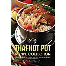 Tasty Thai Hot Pot Recipe Collection: Incredible Asian Meal Ideas that will have your Friends and Family Raving!