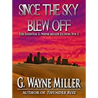 Since the Sky Blew Off - The Essential G. Wayne Miller Fiction Vol. 1 (English Edition)