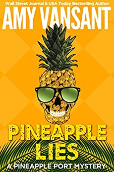 Pineapple Lies: A Pineapple Port Mystery: Book One (Pineapple Port Mysteries 1) by [Vansant, Amy]