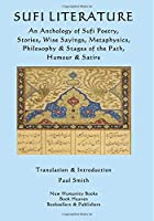 Sufi Literature: An Anthology of Sufi Poetry Stories Wise Sayings Metaphysics Philosophy & Stages of the Path Humour & Satire [並行輸入品]