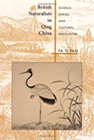 British Naturalists in Qing China: Science, Empire, and Cultural Encounter