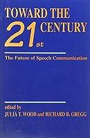 Toward the Twenty-First Century: The Future of Speech Communication