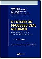 O Futuro do Processo Civil no Brasil. Uma Analise Critica ao Projeto do Novo CPC