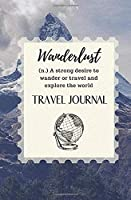 Wanderlust, A Strong Desire To Wander Or Travel And Explore The World: Pocket Travel Journal & Planner