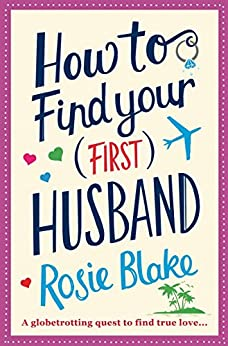 How to Find Your (First) Husband: Rom-com for fans of Sophie Kinsella, Lindsay Kelk and Mhairi McFarlane. by [Blake, Rosie]