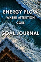 Energy Flow Where Attention Goes Goal Journal: Blank Lined Journal Notebook, Size 6x9, Gift Idea for Boss, Employee, Coworker, Friends, Office, Gift Ideas, Familly, Entrepreneur: Cover 6, New Year Resolutions & Goals, Christmas, Birthday