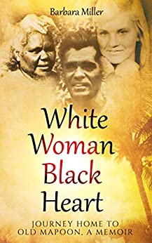 White Woman Black Heart: Journey Home to Old Mapoon, a Memoir by [Miller, Barbara]