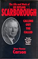 Calling Out the Called: The Life and Work of Lee Ruthland Scarborough