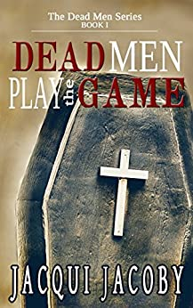 Dead Men Play the Game (The Dead Men Series Book 1) by [Jacoby, Jacqui]