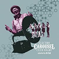 ELECTRO CAROUSEL CLUB NIGHT SELECTED BY DR. CAT