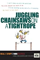 Juggling Chainsaws On A Tightrope: Real LIfe Stuff for Men On Stress : A Bible Discussion Guide Featuring The Message