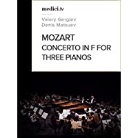 "Mozart, Concerto in F for Three Pianos and Orchestra, No. 7, K. 242""Lodron"" - Valery Gergiev, Denis Matsuev, Daniil Trifonov - Verbier Festival"
