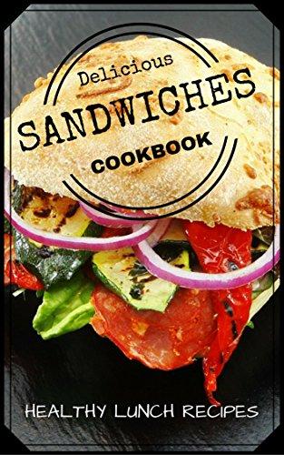 Delicious Sandwiches Cookbook (English Edition)