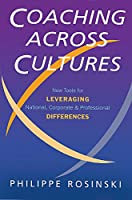 Coaching Across Cultures: New Tools for Levereging National, Corperate and Professional Differences
