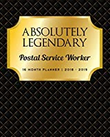 Absolutely Legendary Postal Service Worker: 16 Month Planner 2018 - 2019