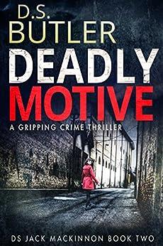 Deadly Motive (DS Jack Mackinnon Crime Series Book 2) by [Butler, D. S.]