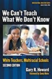 We Can't Teach What We Don't Know: White Teachers, Multiracial Schools (Multicultural Education Series) 画像
