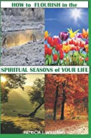 How to Flourish in the Spiritual Seasons of Your Life
