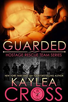 Guarded (Hostage Rescue Team Series Book 12) by [Cross, Kaylea]