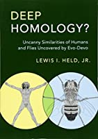 Deep Homology?: Uncanny Similarities of Humans and Flies Uncovered by Evo-Devo