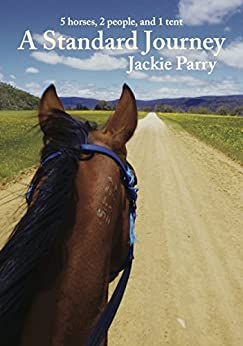 [Parry, Jackie]のA Standard Journey: 5 horses, 2 people, and 1 tent (English Edition)