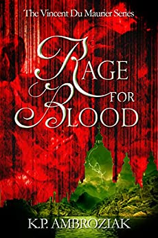 Rage For Blood: The Journal of Vincent Du Maurier (The Vincent Du Maurier Series Book 1) by [Ambroziak, K. P.]