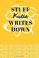 Stuff Katie Writes Down: Personalized Journal / Notebook (6 x 9 inch) with 110 wide ruled pages inside [Mustard Yellow]