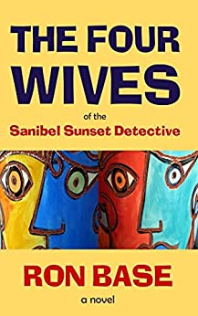 The Four Wives of the Sanibel Sunset Detective by [Base, Ron]