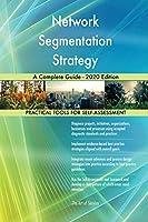 Network Segmentation Strategy A Complete Guide - 2020 Edition
