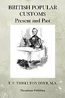 British Popular Customs Present and Past