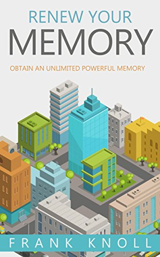 Memory: Renew Your Memory: Obtain an Unlimited Powerful Memory (English Edition)