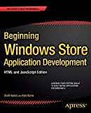 Beginning Windows Store Application Development: HTML and JavaScript Edition: HTML and JavaScript Edition (The Expert's Voice in Windows 8)