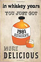 In Whiskey Years You Just Got More Delicious 39th Birthday: whiskey lover gift, born in 1981, gift for her/him, Lined Notebook / Journal Gift, 120 Pages, 6x9, Soft Cover, Matte Finish