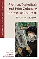 Women, Periodicals and Print Culture in Britain, 1830s-1900s: The Victorian Period (Edinburgh History of Women's Periodical Culture in Britain)