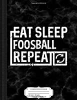 Eat Sleep Foosball: Composition Notebook College Ruled 9¾ x 7½ 100 Sheets 200 Pages For Writing