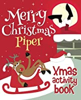 Merry Christmas Piper - Xmas Activity Book: (personalized Children's Activity Book)