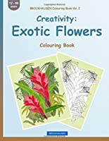 Brockhausen Colouring Book Vol. 2 - Creativity: Exotic Flowers: Colouring Book