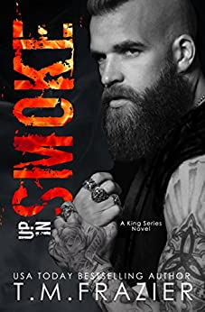 Up in Smoke: A King Series Novel by [Frazier, T.M.]
