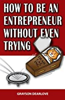 How to Be an Entrepreneur Without Even Trying