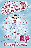 Holly and the Ice Palace: Holly's Adventures (Magic Ballerina)