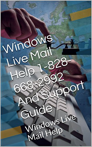 Windows Live Mail Help 1-828-668-2992 And Support Guide: Windows Live Mail Help (English Edition)