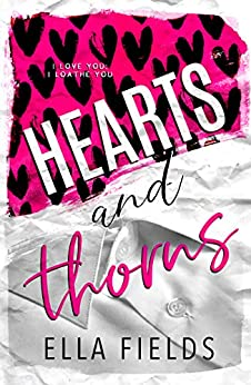 Hearts and Thorns: An Enemies to Lovers Romance by [Fields, Ella]