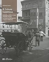 Il futuro bambino. Economia, società e varia umanità a Trento fra secondo dopoguerra e nuovo millennio