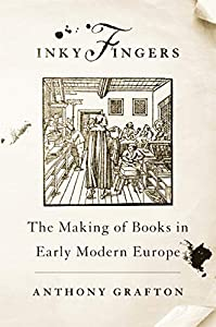 Inky Fingers: The Making of Books in Early Modern Europe (English Edition)
