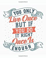 You Only Live Once… But If You Do It Right, Once is Enough.: [2020 Weekly & Monthly Motivational Planner] Grey and Orange Letterpress Handlettering