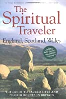 The Spiritual Traveler: The Guide to Sacred Sites and Pilgrim Routes in Britain