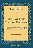 The East India Military Calendar: Containing the Services of General and Field Officers of the Indian Army (Classic Reprint) [並行輸入品]