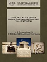 Denver & R G R Co, Ex Parte U.S. Supreme Court Transcript of Record with Supporting Pleadings